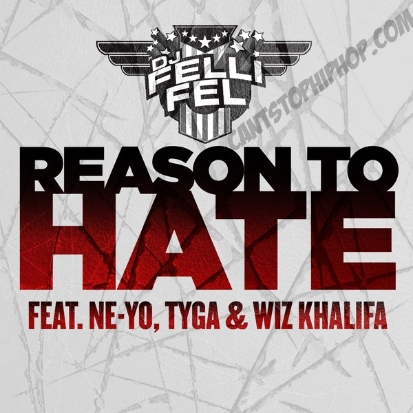 DJ-Felli-Fel-Feat.-Ne-yo-Tyga-Wiz-Khalifa-Reason-To-Hate-Single-Cover