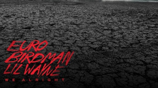Lil-Wayne-Birdman-Euro-We-Alright-HE-718x400-520x289